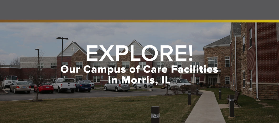 Explore! Our campus of care facilities in Morris, Illinois.